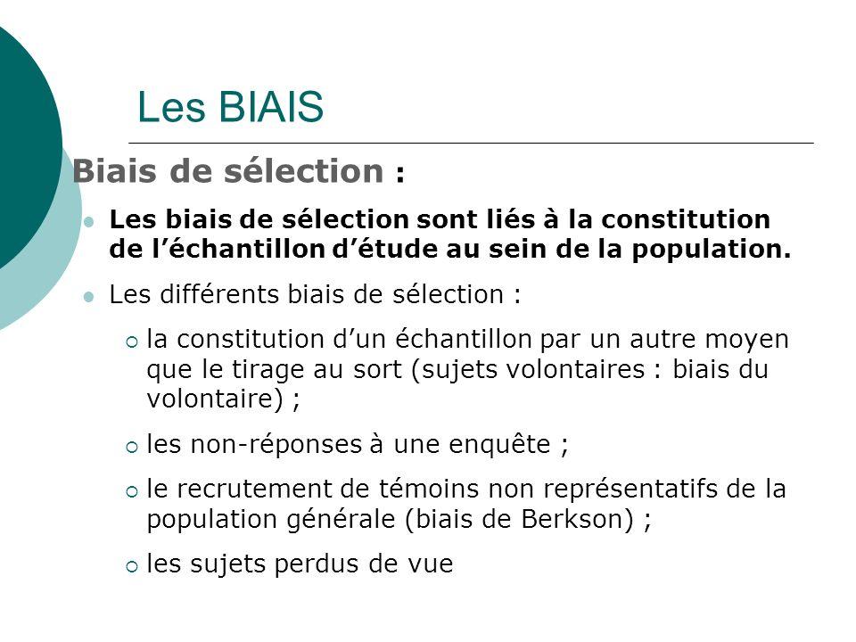 Biais de sélection : Les biais de sélection sont liés à la constitution de léchantillon détude au sein de la population. Les différents biais de sélec
