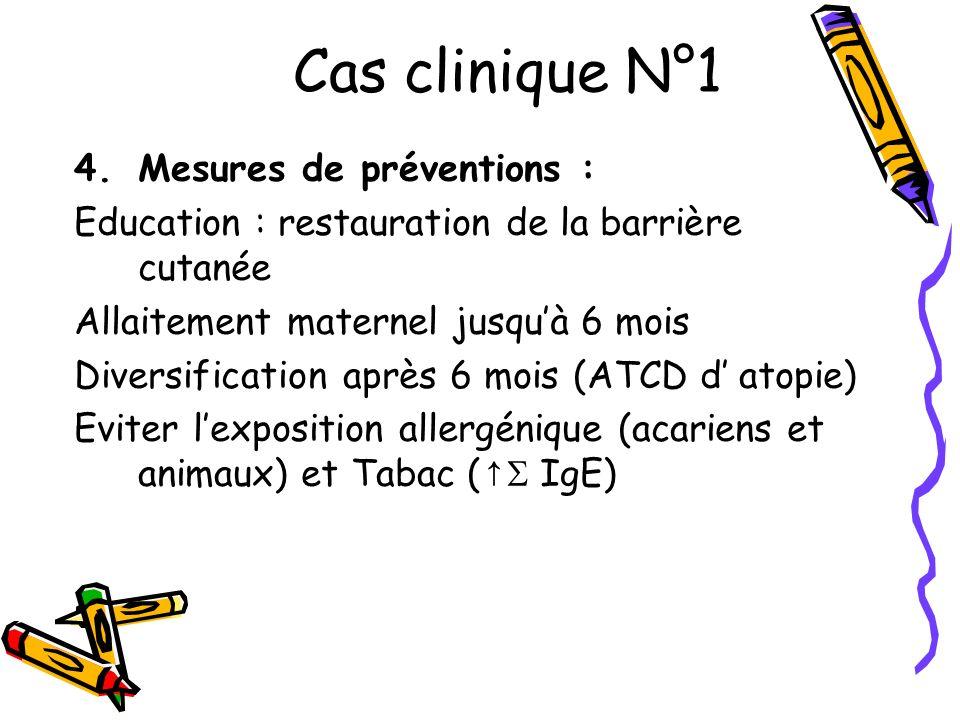 Cas clinique N°1 4.Mesures de préventions : Education : restauration de la barrière cutanée Allaitement maternel jusquà 6 mois Diversification après 6