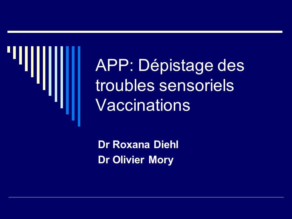 APP: Dépistage des troubles sensoriels Vaccinations Dr Roxana Diehl Dr Olivier Mory