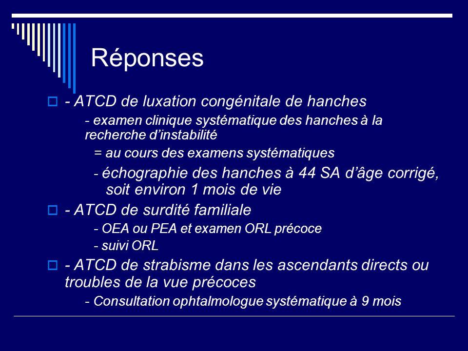 Réponses - ATCD de luxation congénitale de hanches - examen clinique systématique des hanches à la recherche dinstabilité = au cours des examens systé