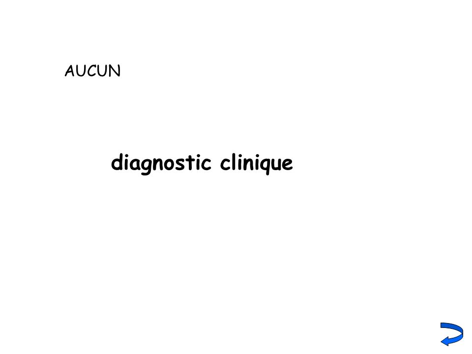 AUCUN diagnostic clinique