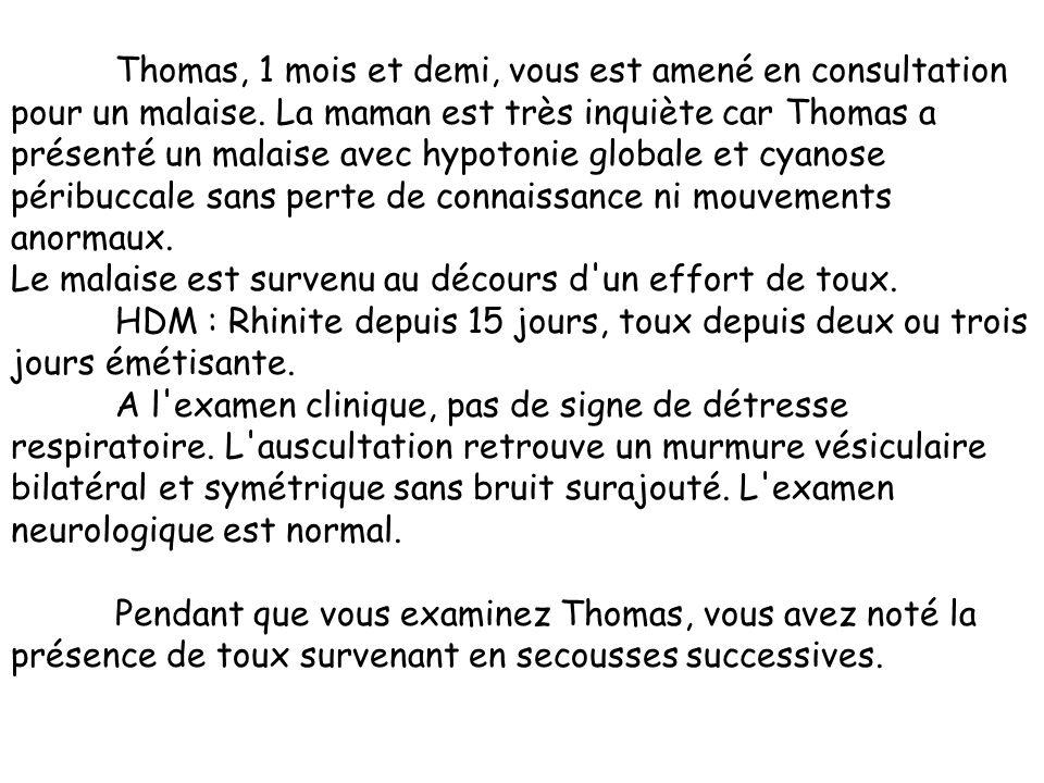 Thomas, 1 mois et demi, vous est amené en consultation pour un malaise. La maman est très inquiète car Thomas a présenté un malaise avec hypotonie glo