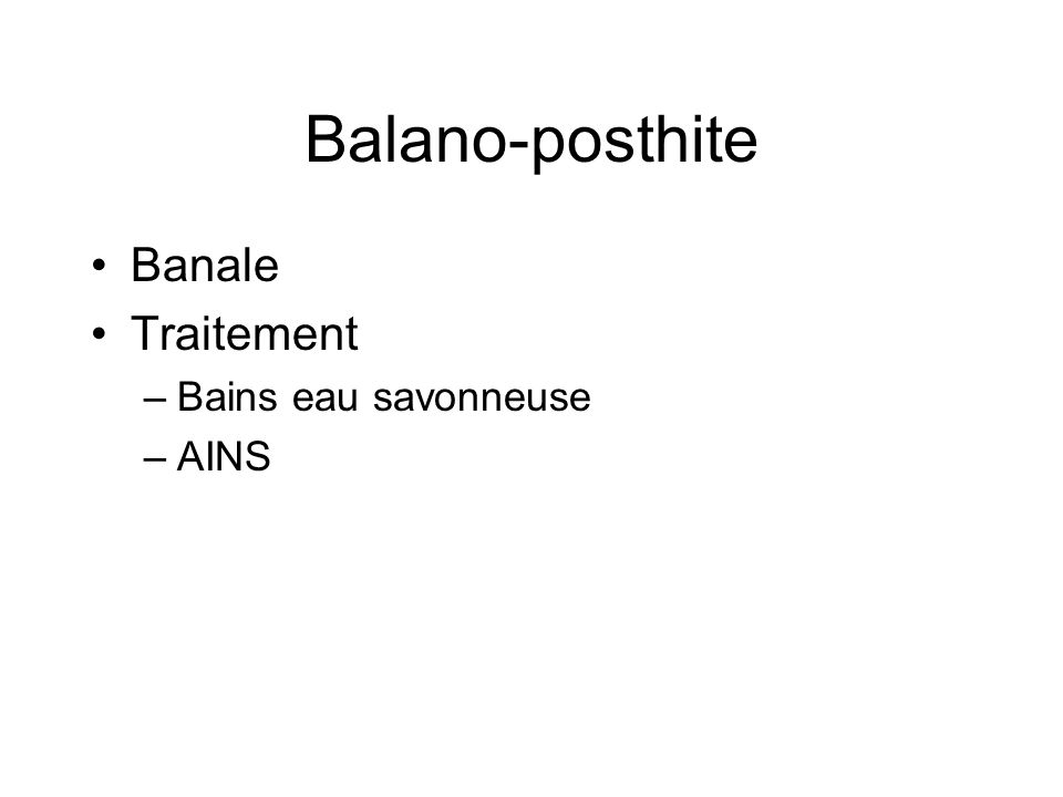 Balano-posthite Banale Traitement –Bains eau savonneuse –AINS