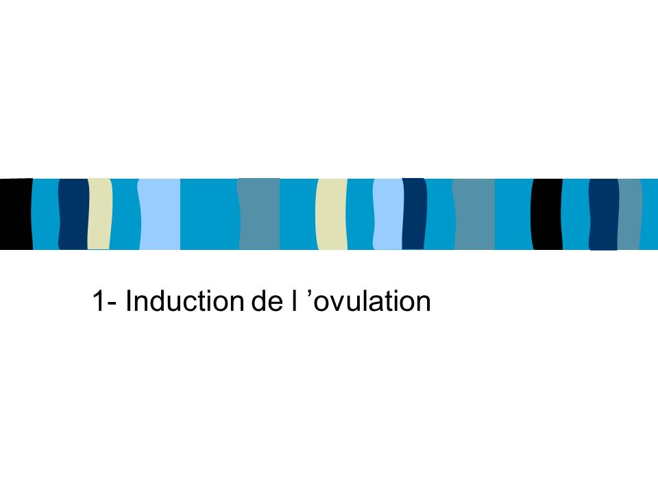 1- Induction de l ovulation