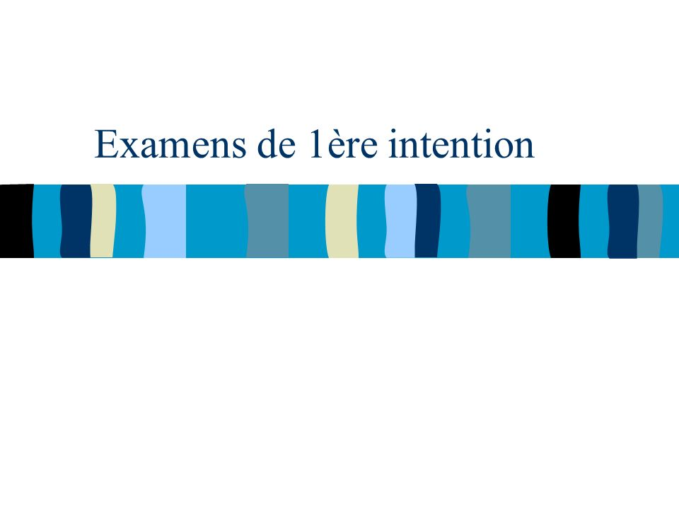 Examens de 1ère intention