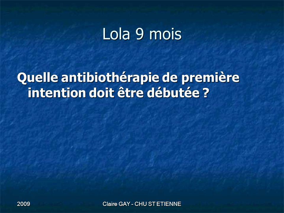 2009Claire GAY - CHU ST ETIENNE Lola 9 mois Quelle antibiothérapie de première intention doit être débutée ?