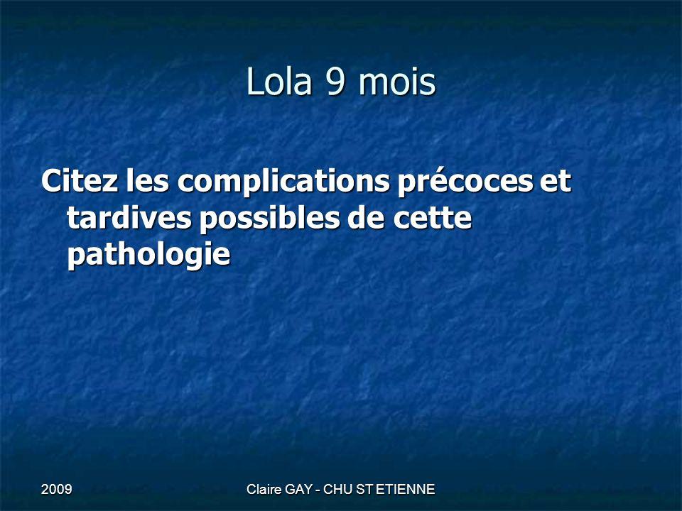 2009Claire GAY - CHU ST ETIENNE Lola 9 mois Citez les complications précoces et tardives possibles de cette pathologie