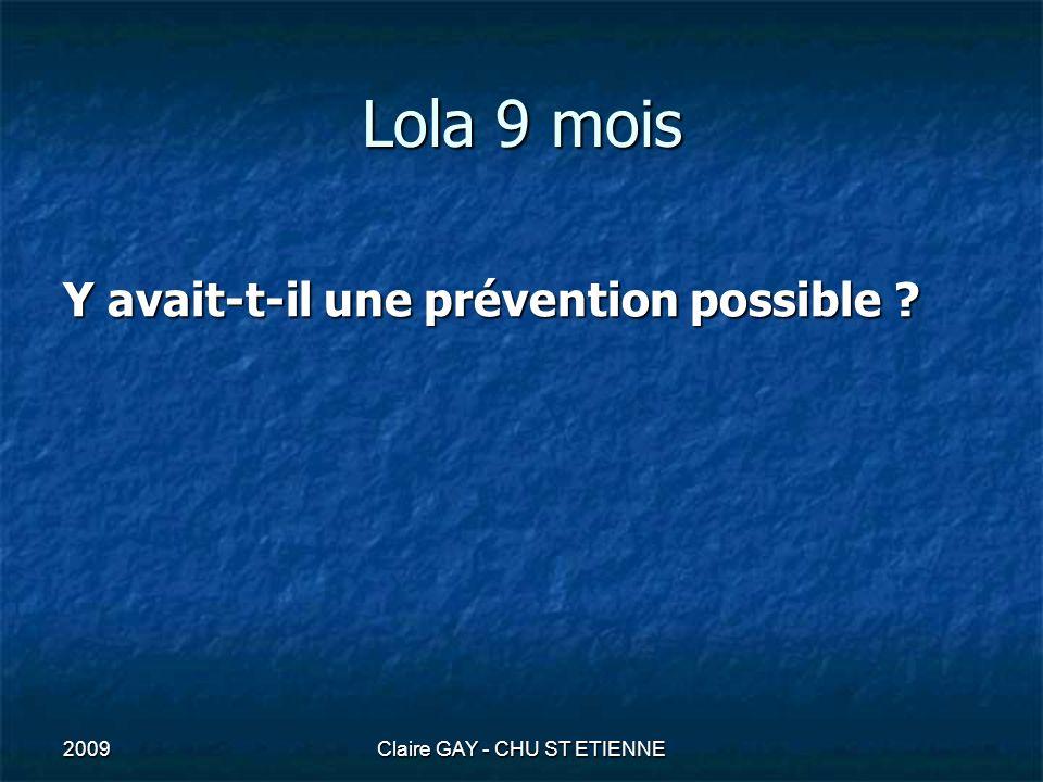 2009Claire GAY - CHU ST ETIENNE Lola 9 mois Y avait-t-il une prévention possible ?