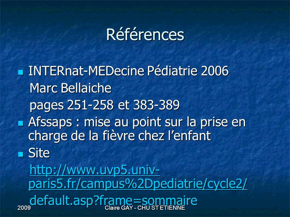 2009Claire GAY - CHU ST ETIENNE Références INTERnat-MEDecine Pédiatrie 2006 INTERnat-MEDecine Pédiatrie 2006 Marc Bellaiche Marc Bellaiche pages 251-2