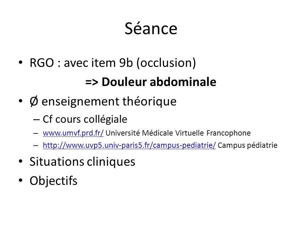 Séance RGO : avec item 9b (occlusion) => Douleur abdominale Ø enseignement théorique – Cf cours collégiale – www.umvf.prd.fr/ Université Médicale Virt