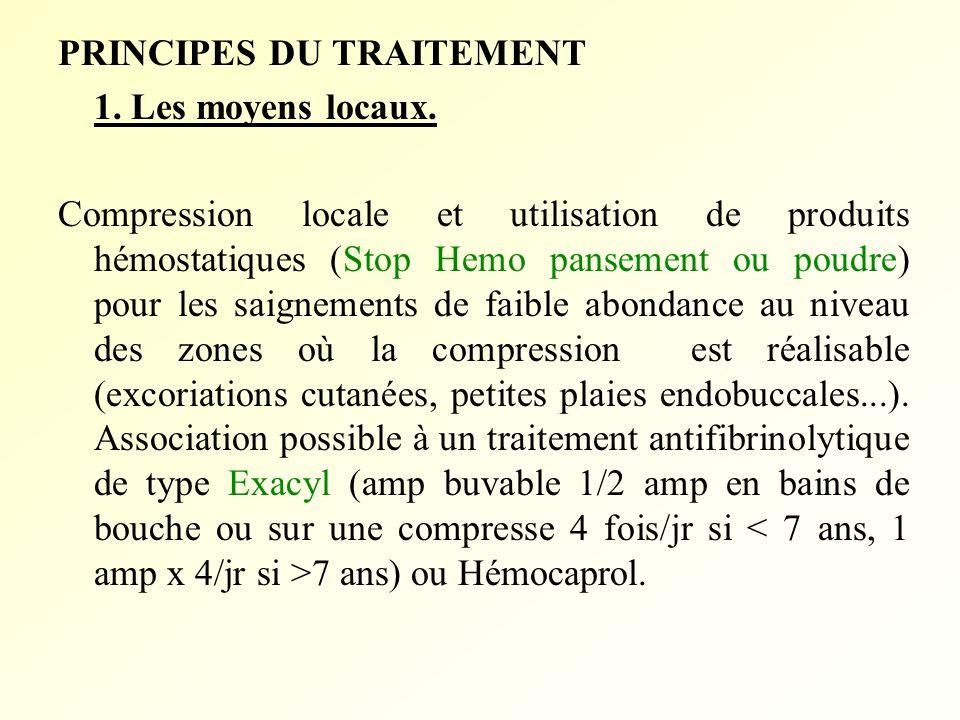 PRINCIPES DU TRAITEMENT 1. Les moyens locaux. Compression locale et utilisation de produits hémostatiques (Stop Hemo pansement ou poudre) pour les sai