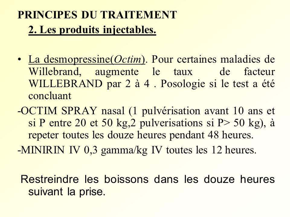 PRINCIPES DU TRAITEMENT 2. Les produits injectables. La desmopressine(Octim). Pour certaines maladies de Willebrand, augmente le taux de facteur WILLE
