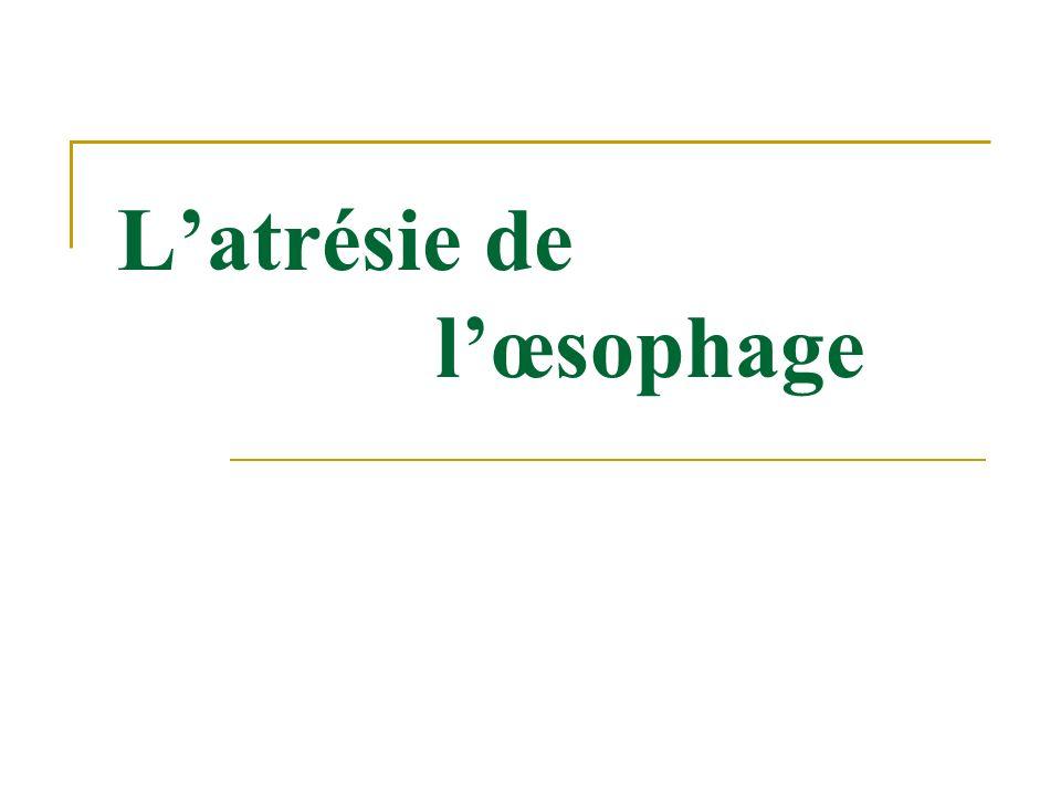 Latrésie de loesophage Definition : Il sagit dune malformation congénitale de lœsophage résultant dun trouble de lembryogenèse entre la 4e et la 6e semaine du développement.