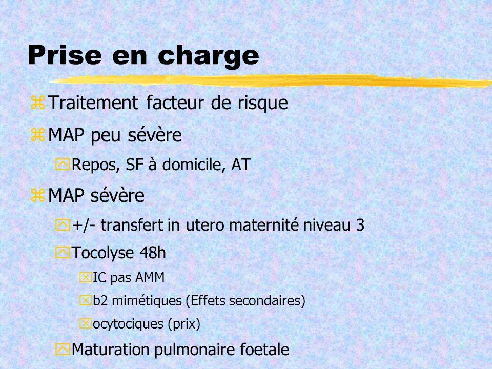 Prise en charge Traitement facteur de risque MAP peu sévère Repos, SF à domicile, AT MAP sévère +/- transfert in utero maternité niveau 3 Tocolyse 48h