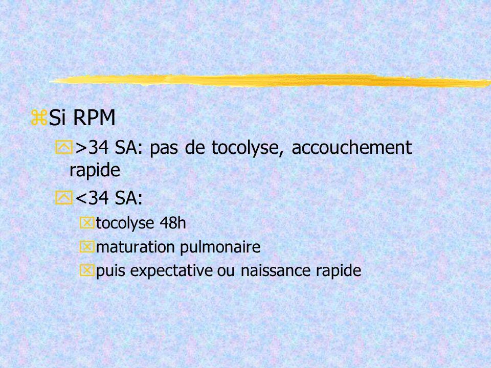 Si RPM >34 SA: pas de tocolyse, accouchement rapide <34 SA: tocolyse 48h maturation pulmonaire puis expectative ou naissance rapide