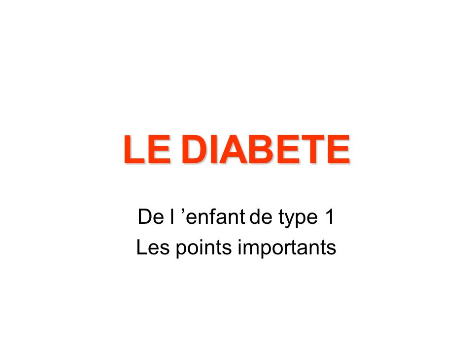 LE DIABETE De l enfant de type 1 Les points importants