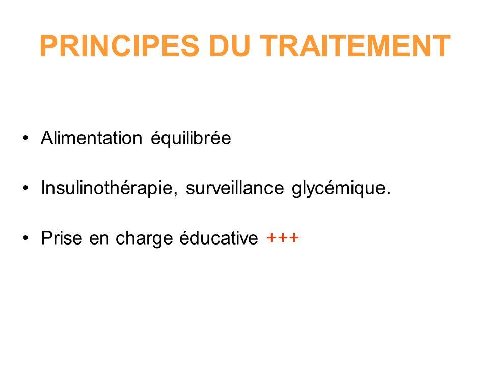 PRINCIPES DU TRAITEMENT Alimentation équilibrée Insulinothérapie, surveillance glycémique. Prise en charge éducative +++
