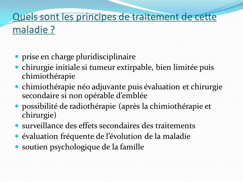 Quels sont les principes de traitement de cette maladie ? prise en charge pluridisciplinaire chirurgie initiale si tumeur extirpable, bien limitée pui