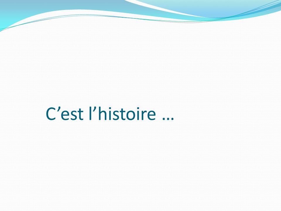 Cest lhistoire …