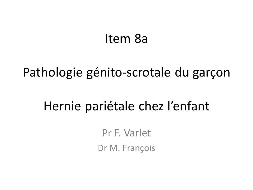 Item 8a Pathologie génito-scrotale du garçon Hernie pariétale chez lenfant Pr F. Varlet Dr M. François