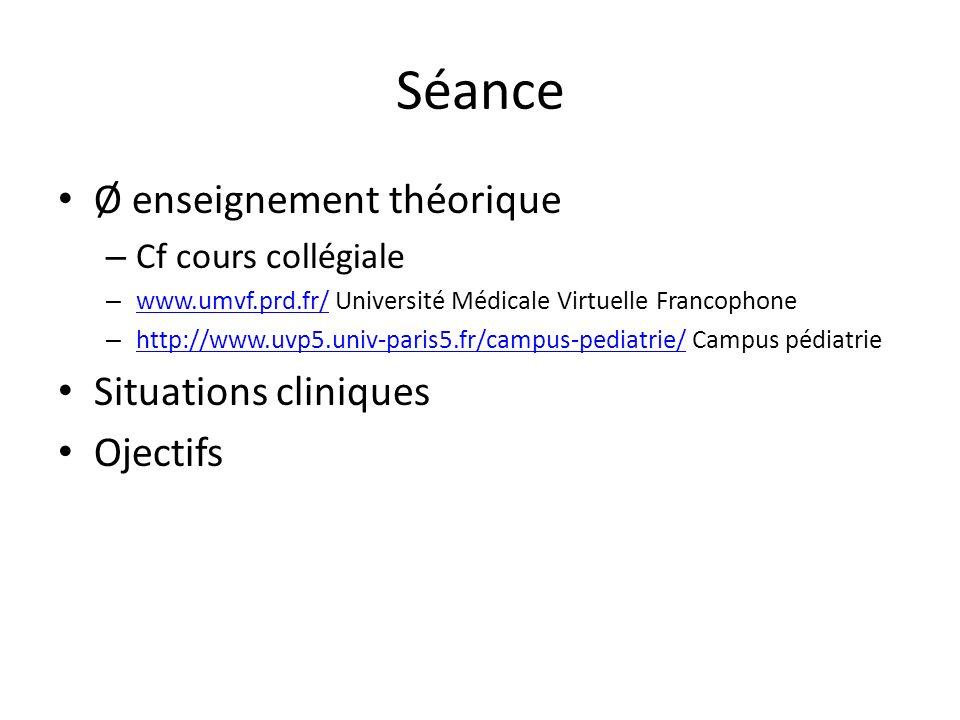 Séance Ø enseignement théorique – Cf cours collégiale – www.umvf.prd.fr/ Université Médicale Virtuelle Francophone www.umvf.prd.fr/ – http://www.uvp5.