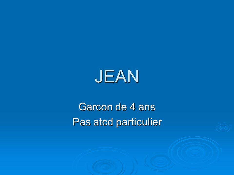 JEAN Garcon de 4 ans Pas atcd particulier