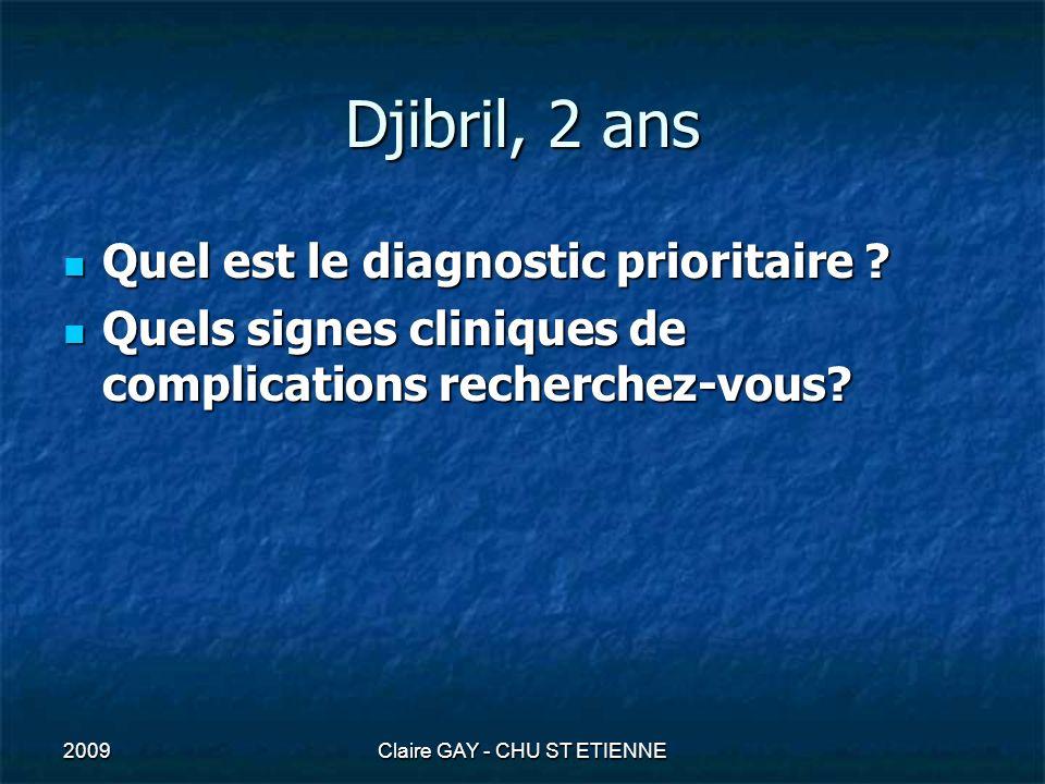 2009Claire GAY - CHU ST ETIENNE Djibril, 2 ans ethmoïdite aigue diagnostics différentiels : conjonctivite,dacryocystite,cellulite, ostéomyélite du maxillaire supérieur, métastase de neuroblastome ostéomyélite du maxillaire supérieur, métastase de neuroblastomeComplications: - méningite purulente = Sd méningé - thrombophlébite intracranienne = Sd méningé - orbitaires : cellulite, abcès sous périosté = exophtalmie, paralysie OM, mydriase; anesthésie cornéenne et baisse AV (ex.