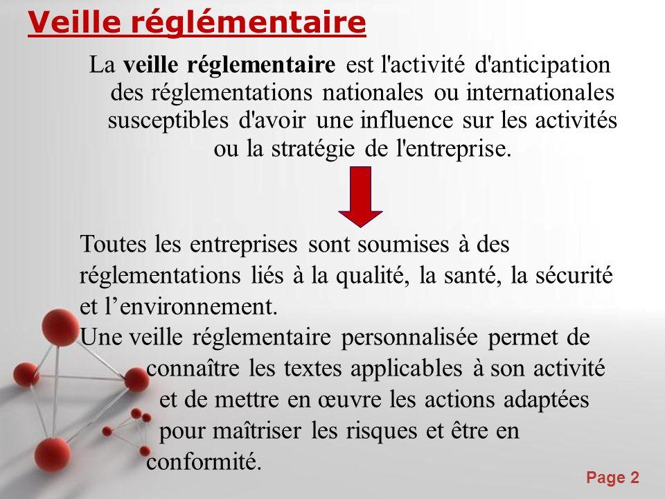 Page 2 Veille réglémentaire La veille réglementaire est l activité d anticipation des réglementations nationales ou internationales susceptibles d avoir une influence sur les activités ou la stratégie de l entreprise.