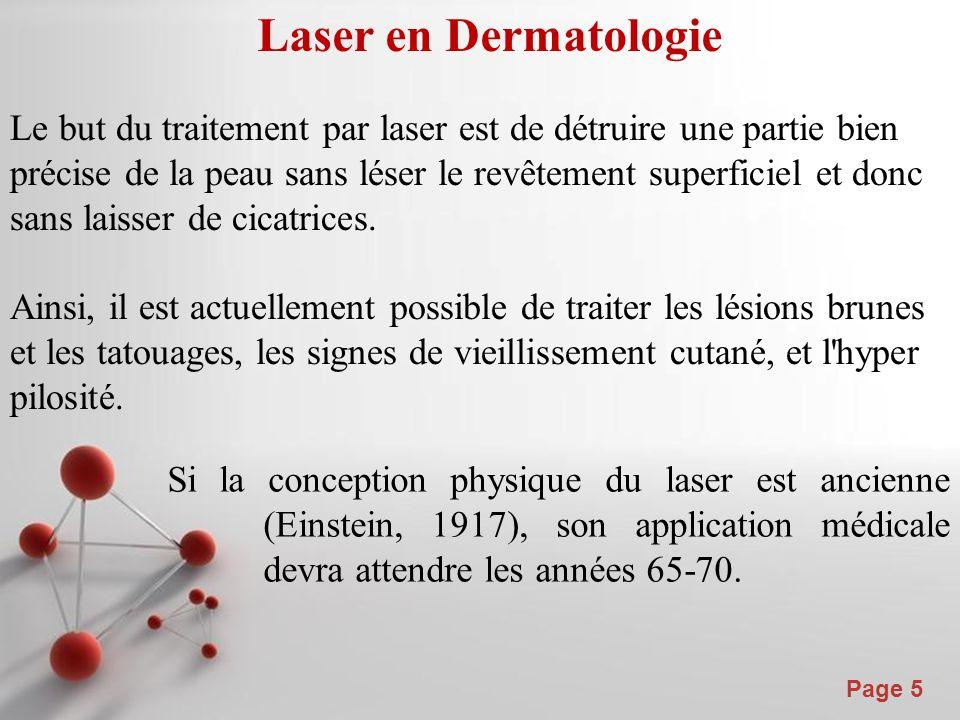 Powerpoint Templates Page 5 Laser en Dermatologie Le but du traitement par laser est de détruire une partie bien précise de la peau sans léser le revêtement superficiel et donc sans laisser de cicatrices.