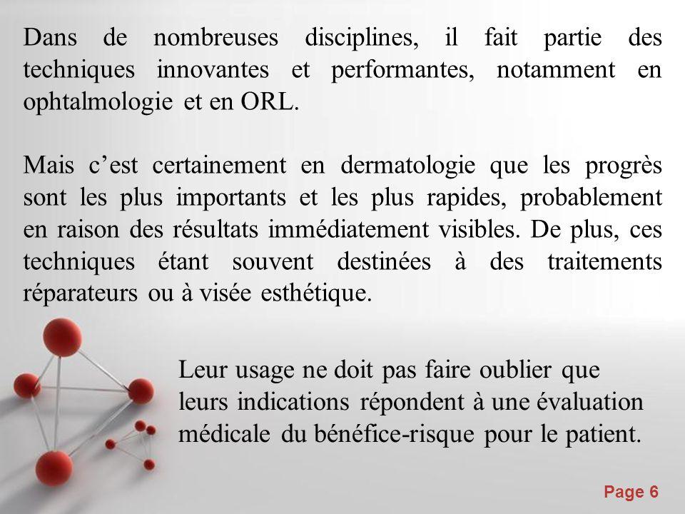 Powerpoint Templates Page 6 Dans de nombreuses disciplines, il fait partie des techniques innovantes et performantes, notamment en ophtalmologie et en ORL.