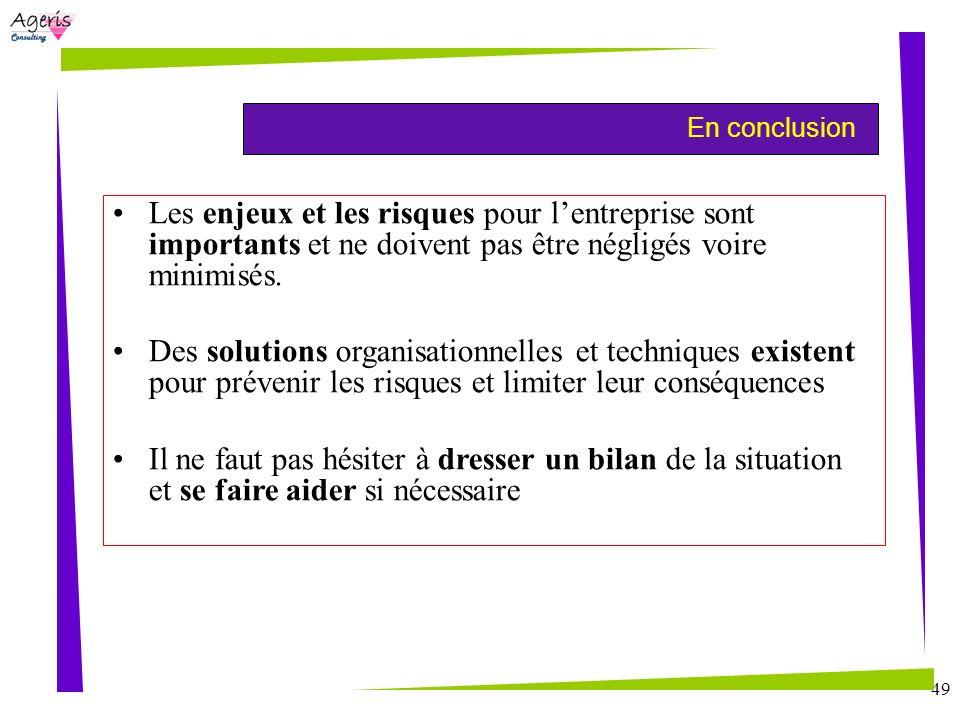 49 En conclusion Les enjeux et les risques pour lentreprise sont importants et ne doivent pas être négligés voire minimisés. Des solutions organisatio