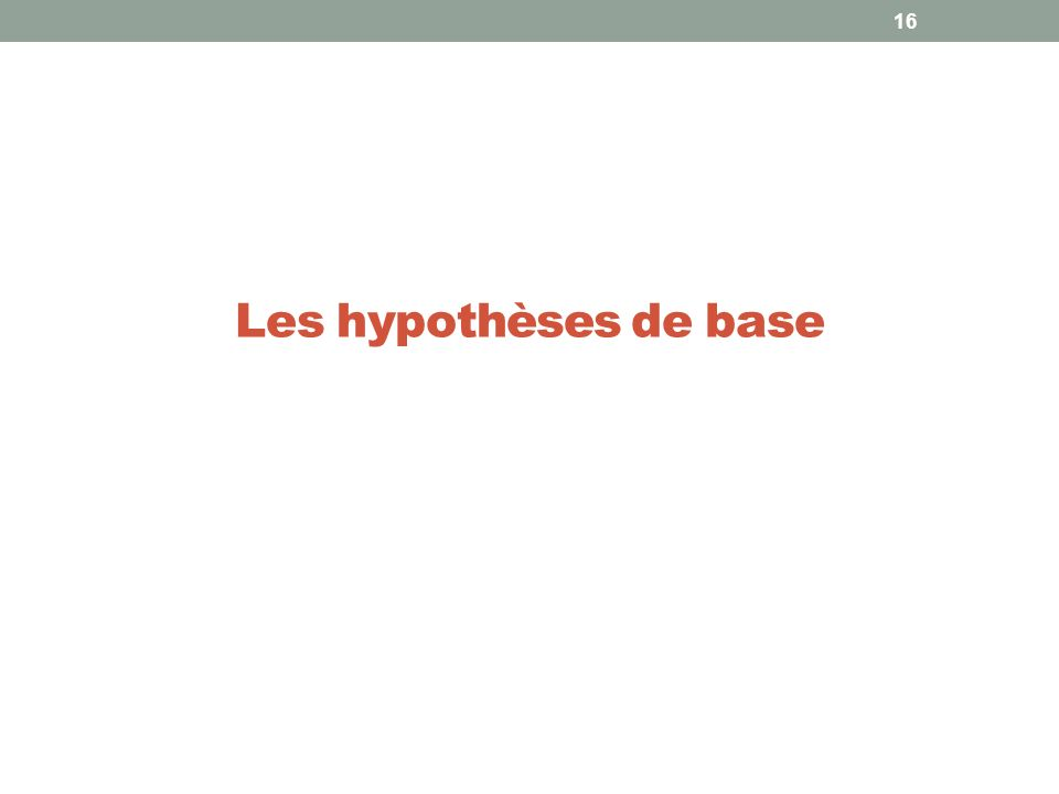 16 Les hypothèses de base