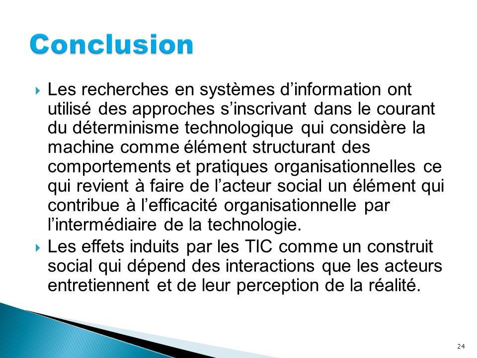 Les recherches en systèmes dinformation ont utilisé des approches sinscrivant dans le courant du déterminisme technologique qui considère la machine c