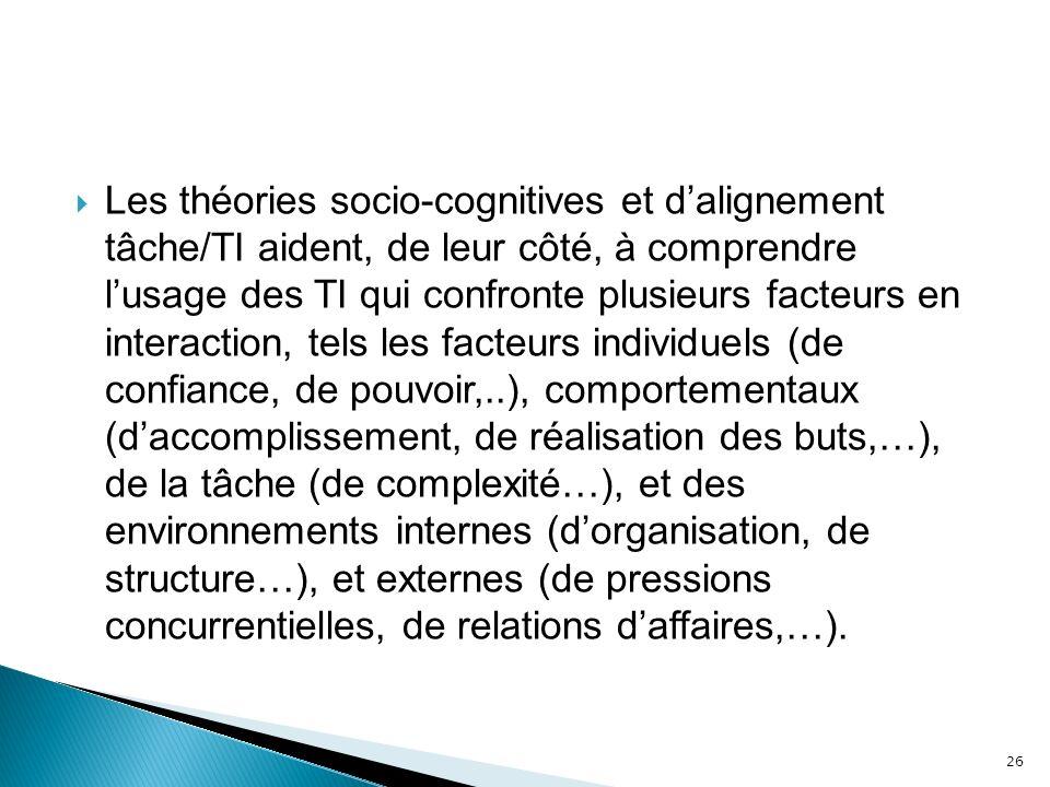 Les théories socio-cognitives et dalignement tâche/TI aident, de leur côté, à comprendre lusage des TI qui confronte plusieurs facteurs en interaction