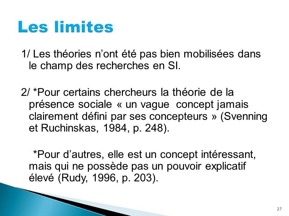 1/ Les théories nont été pas bien mobilisées dans le champ des recherches en SI. 2/ *Pour certains chercheurs la théorie de la présence sociale « un v