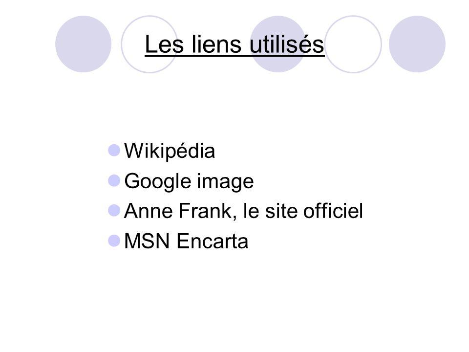 Les liens utilisés Wikipédia Google image Anne Frank, le site officiel MSN Encarta