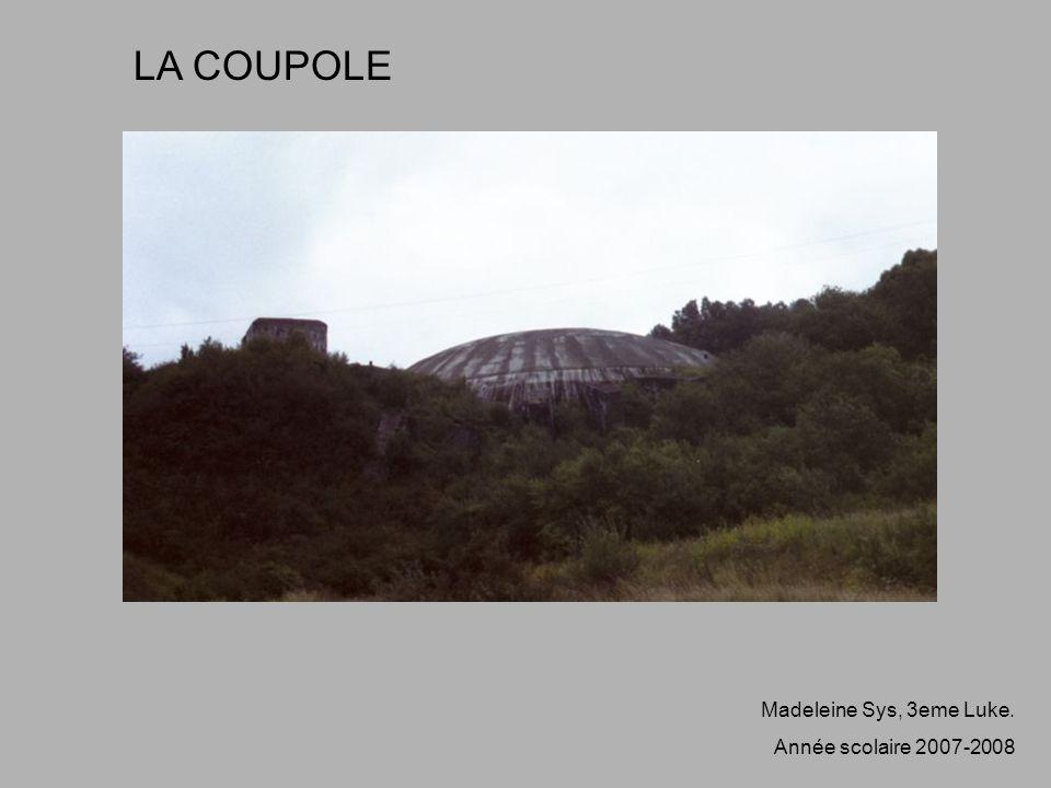 LA COUPOLE Madeleine Sys, 3eme Luke. Année scolaire 2007-2008
