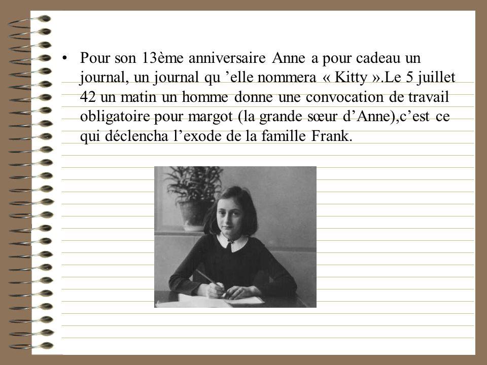 Pour son 13ème anniversaire Anne a pour cadeau un journal, un journal qu elle nommera « Kitty ».Le 5 juillet 42 un matin un homme donne une convocatio