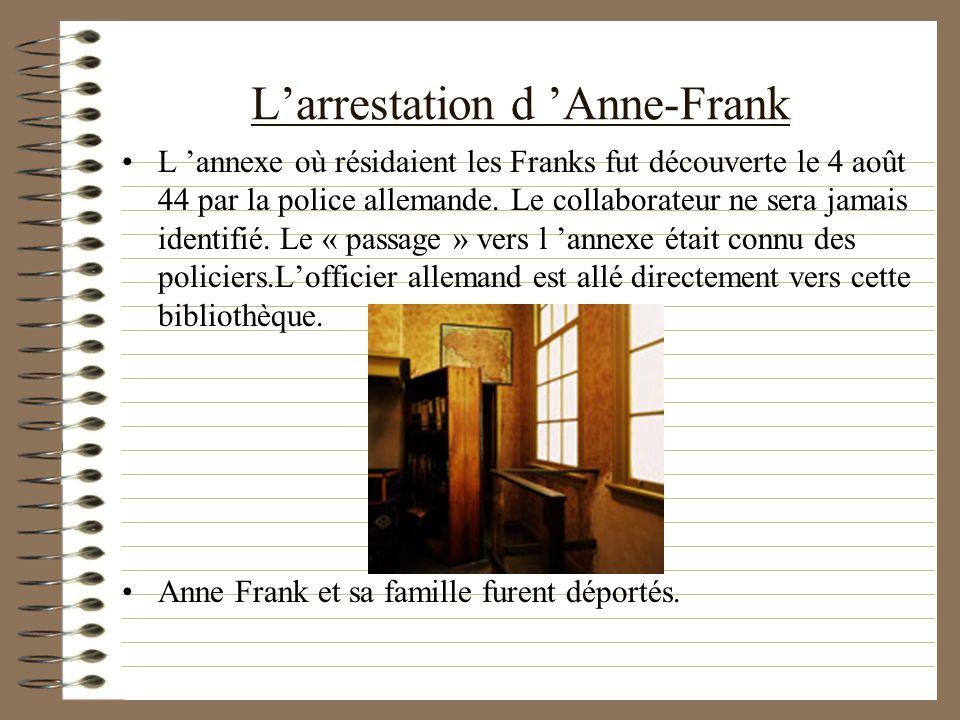 Larrestation d Anne-Frank L annexe où résidaient les Franks fut découverte le 4 août 44 par la police allemande. Le collaborateur ne sera jamais ident