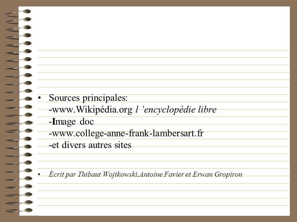 Sources principales: -www.Wikipédia.org l encyclopédie libre -Image doc -www.college-anne-frank-lambersart.fr -et divers autres sites Écrit par Thibau