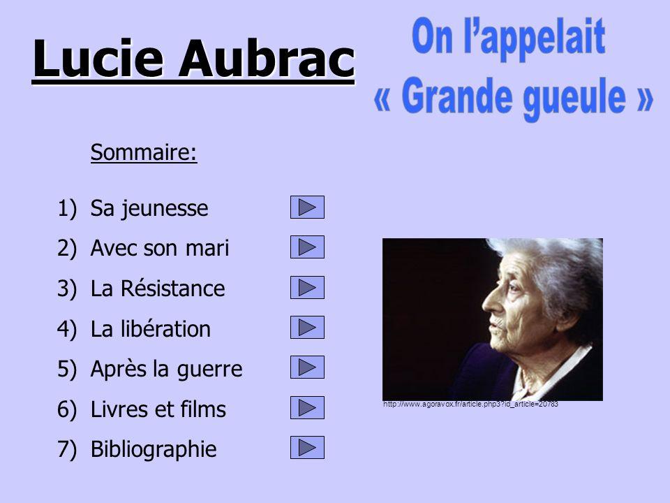 Lucie Aubrac Sommaire: 1)Sa jeunesse 2)Avec son mari 3)La Résistance 4)La libération 5)Après la guerre 6)Livres et films 7)Bibliographie http://www.ag