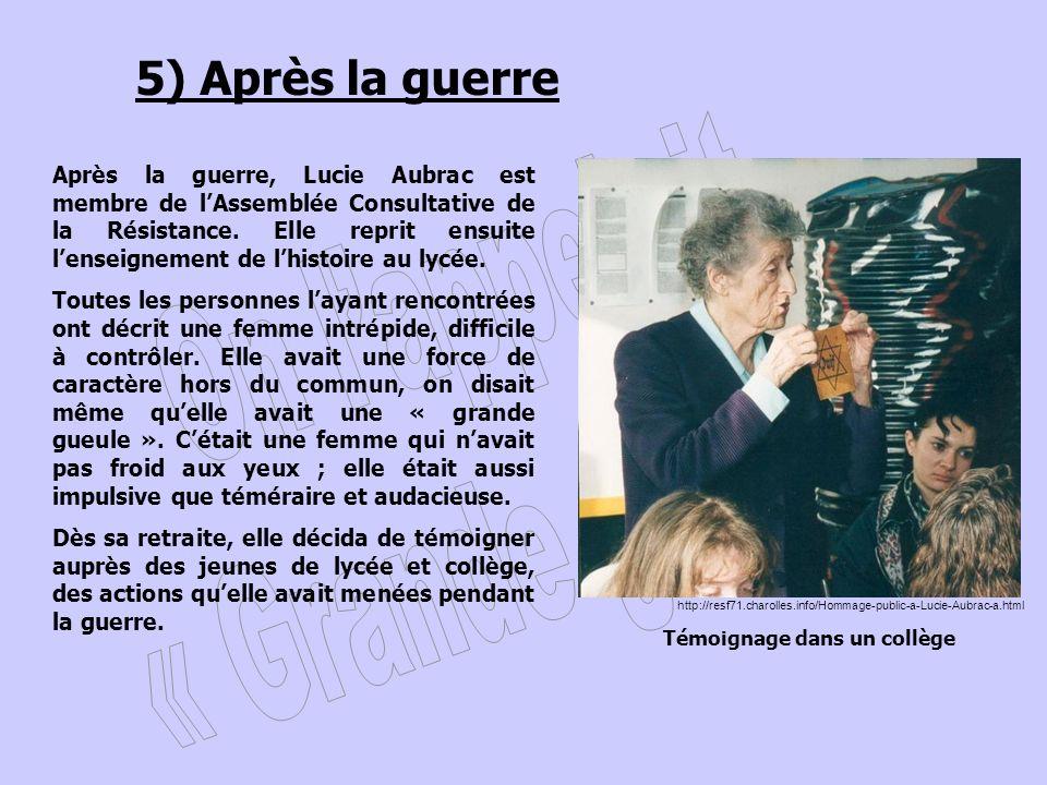 5) Après la guerre Après la guerre, Lucie Aubrac est membre de lAssemblée Consultative de la Résistance. Elle reprit ensuite lenseignement de lhistoir