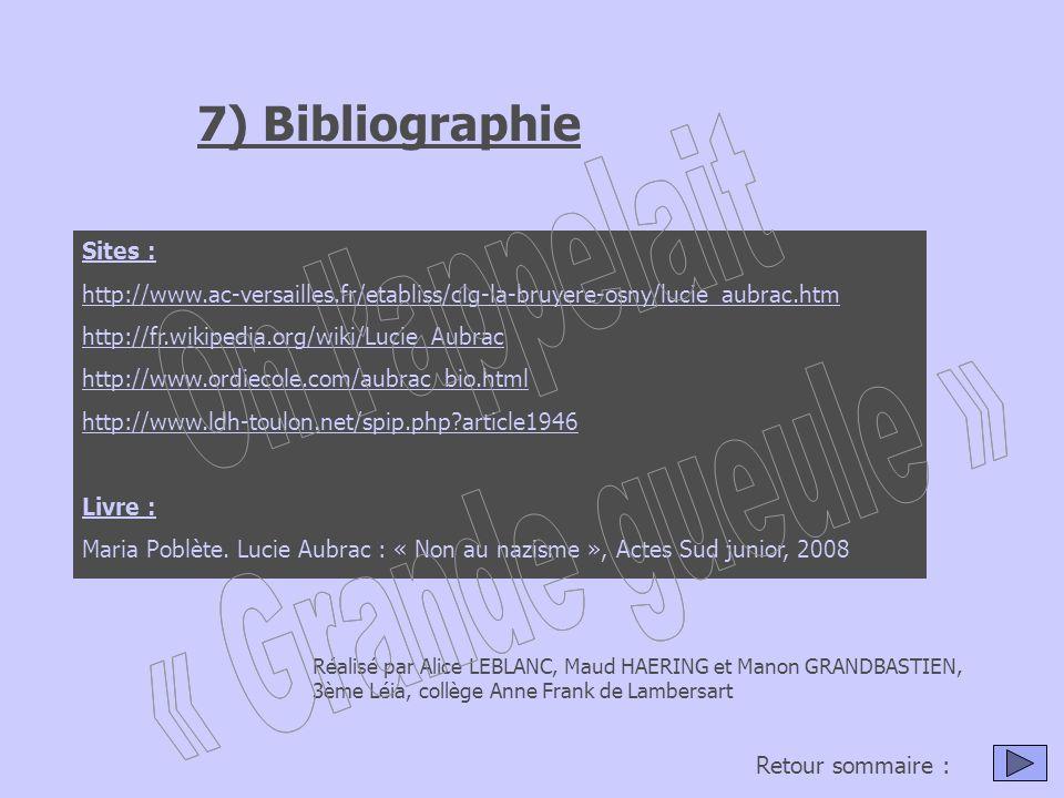7) Bibliographie Sites : http://www.ac-versailles.fr/etabliss/clg-la-bruyere-osny/lucie_aubrac.htm http://fr.wikipedia.org/wiki/Lucie_Aubrac http://www.ordiecole.com/aubrac_bio.html http://www.ldh-toulon.net/spip.php?article1946 Livre : Maria Poblète.