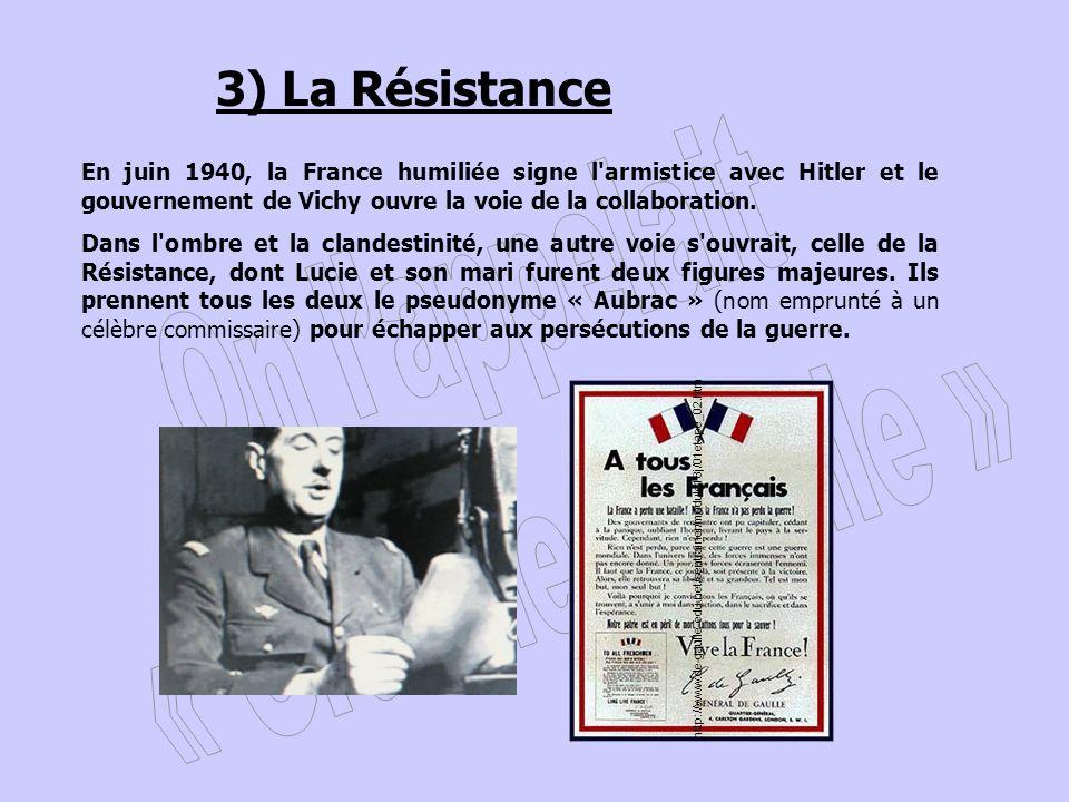 3) La Résistance En juin 1940, la France humiliée signe l'armistice avec Hitler et le gouvernement de Vichy ouvre la voie de la collaboration. Dans l'
