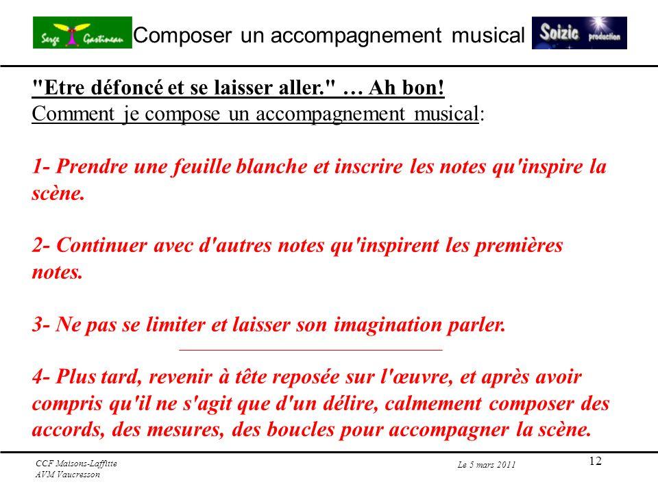 12 Composer un accompagnement musical Le 5 mars 2011 CCF Maisons-Laffitte AVM Vaucresson Etre défoncé et se laisser aller. … Ah bon.