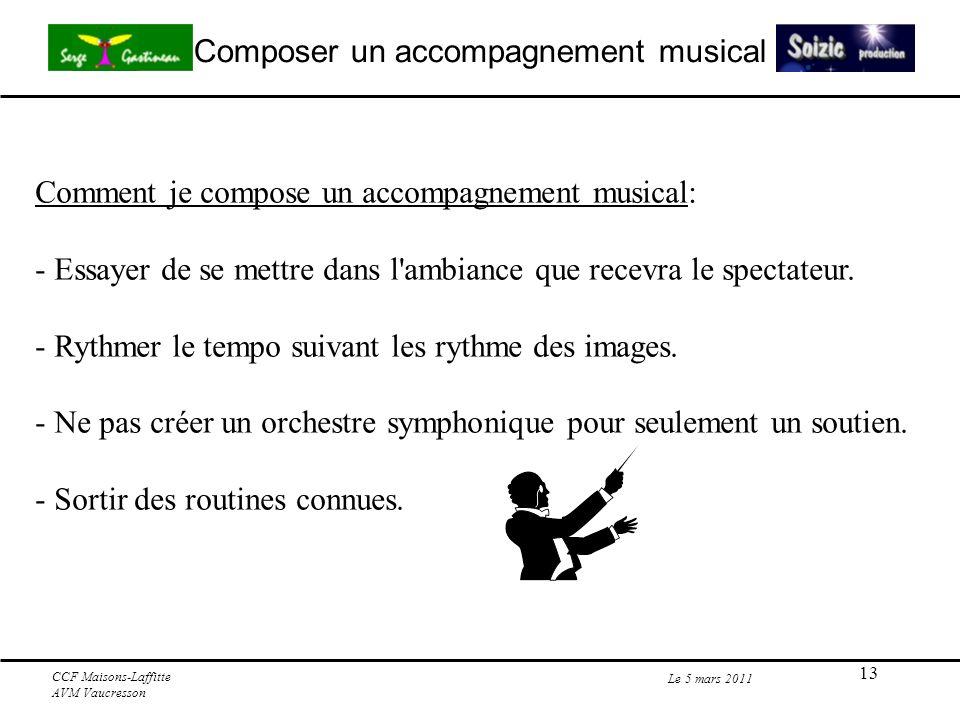 13 Composer un accompagnement musical Le 5 mars 2011 CCF Maisons-Laffitte AVM Vaucresson Comment je compose un accompagnement musical: - Essayer de se mettre dans l ambiance que recevra le spectateur.