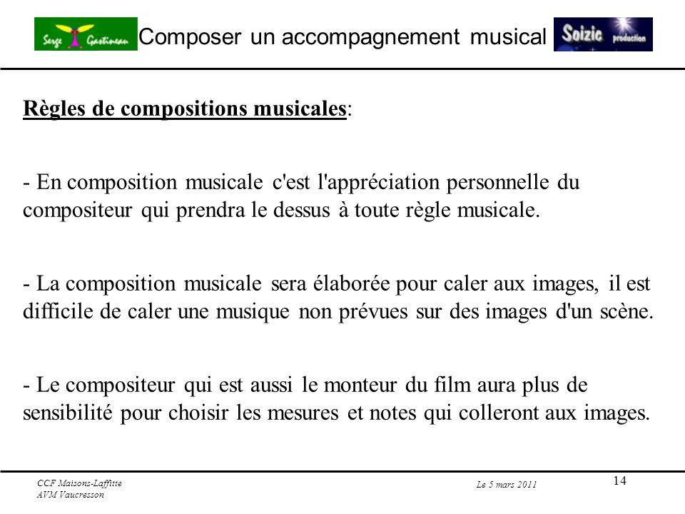 14 Composer un accompagnement musical Le 5 mars 2011 CCF Maisons-Laffitte AVM Vaucresson Règles de compositions musicales: - En composition musicale c est l appréciation personnelle du compositeur qui prendra le dessus à toute règle musicale.