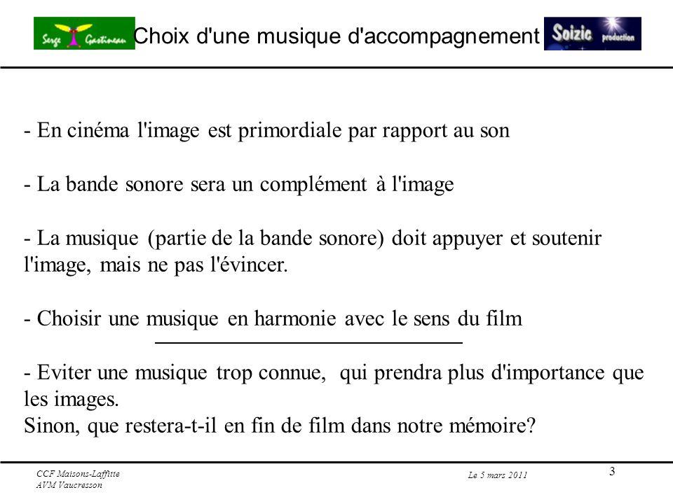 4 Choix d une musique d accompagnement Le 5 mars 2011 CCF Maisons-Laffitte AVM Vaucresson Mettre en adéquation la musique et l image: - Appuyer une information de l image.