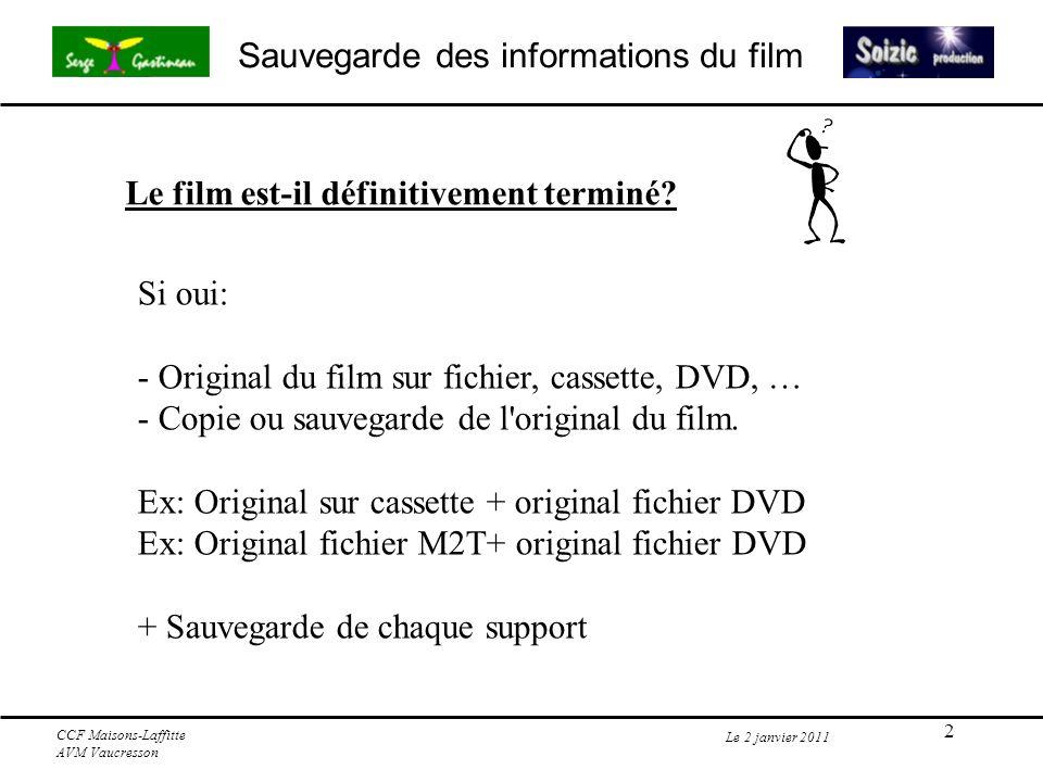 3 Sauvegarde des informations du film Le 2 janvier 2011 CCF Maisons-Laffitte AVM Vaucresson Sauvegarde des informations suivant le type de film - Film de famille, (voyage, mariage, événement, …) - Film pouvant être présenté en public 1.