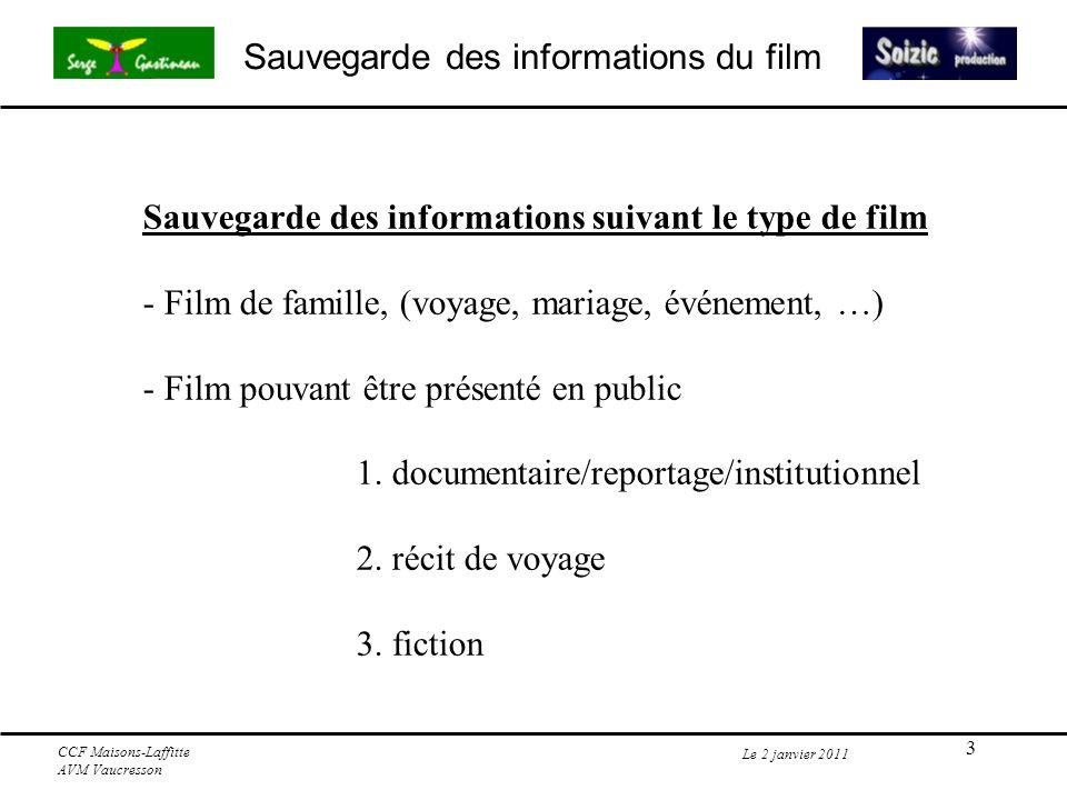 4 Sauvegarde des informations du film Le 2 janvier 2011 CCF Maisons-Laffitte AVM Vaucresson Sauvegarde des informations d un film de famille 98% des films loisirs (amateurs) - 95% des films sont copiés directement ou montés succinctement - 5% de films passant par un montage.